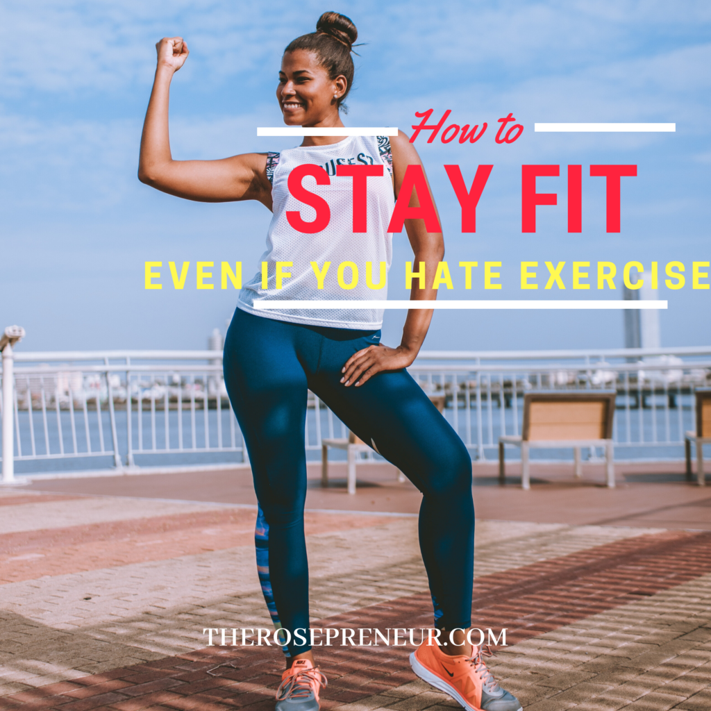 How To Stay Fit Even If You Hate Exercise